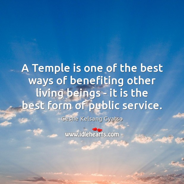 A Temple is one of the best ways of benefiting other living Geshe Kelsang Gyatso Picture Quote