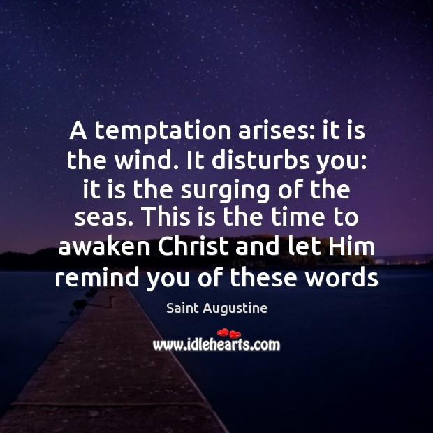 A temptation arises: it is the wind. It disturbs you: it is Image