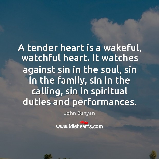 A tender heart is a wakeful, watchful heart. It watches against sin Image