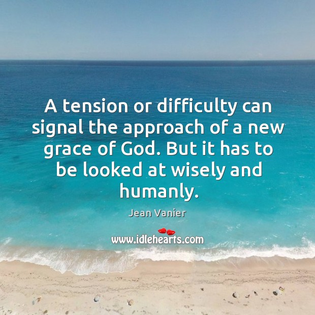 A tension or difficulty can signal the approach of a new grace Image