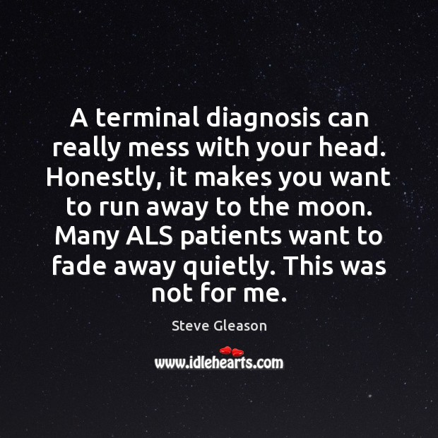 A terminal diagnosis can really mess with your head. Honestly, it makes Steve Gleason Picture Quote