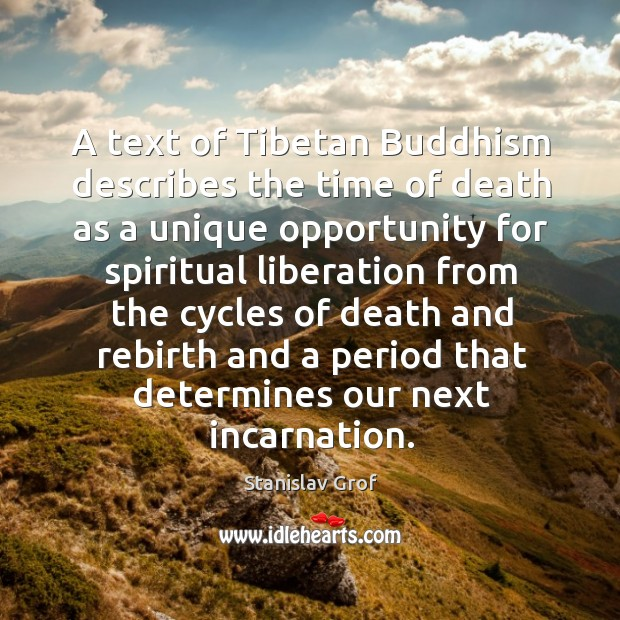 A text of tibetan buddhism describes the time of death as a unique opportunity for Stanislav Grof Picture Quote
