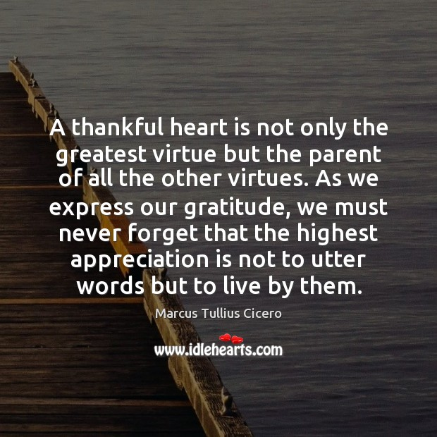 A thankful heart is not only the greatest virtue but the parent Image