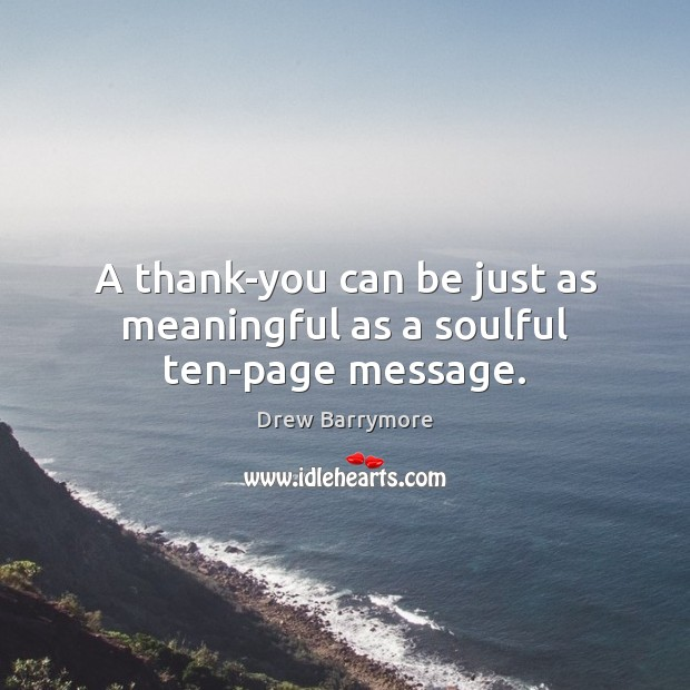 A thank-you can be just as meaningful as a soulful ten-page message. Drew Barrymore Picture Quote