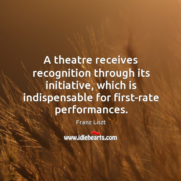 A theatre receives recognition through its initiative, which is indispensable for first-rate performances. Image