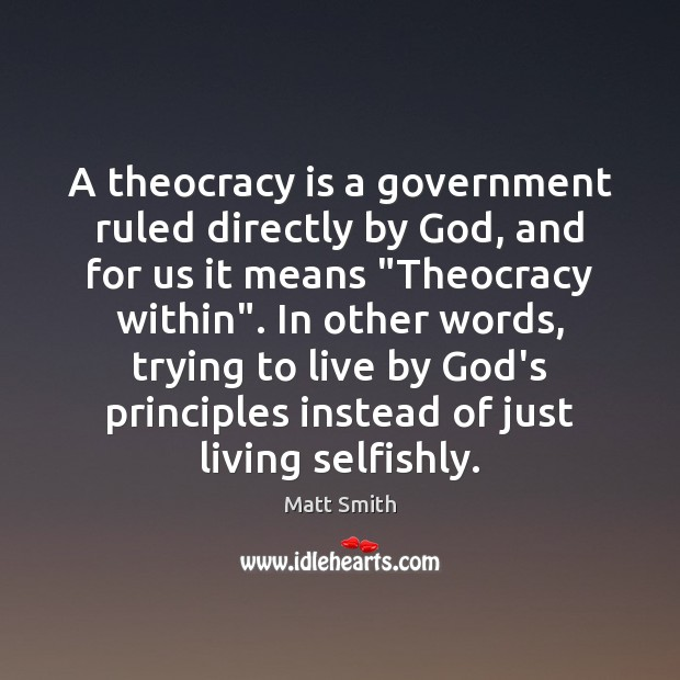 A theocracy is a government ruled directly by God, and for us Matt Smith Picture Quote