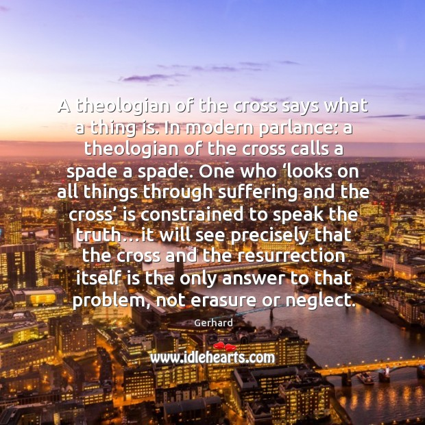 Image, A theologian of the cross says what a thing is. In modern