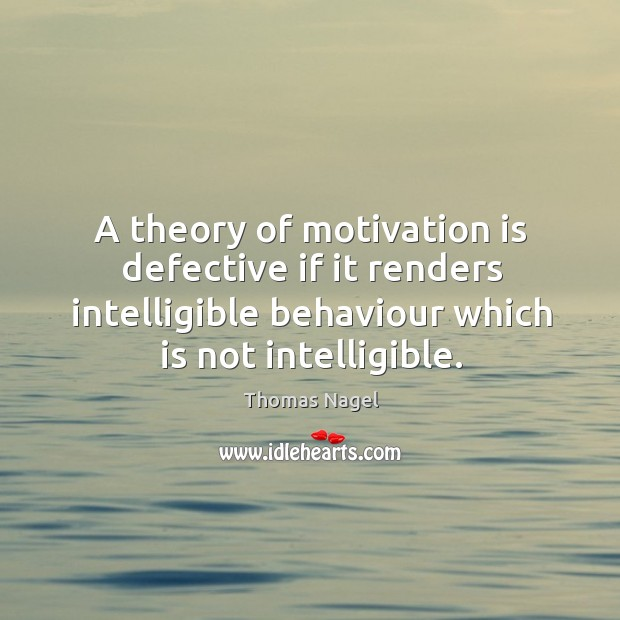 A theory of motivation is defective if it renders intelligible behaviour which Image