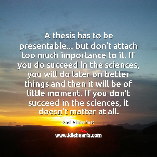 A thesis has to be presentable… but don't attach too much importance Image
