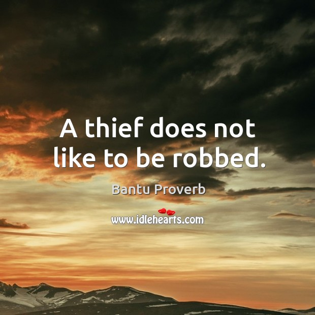 A thief does not like to be robbed. Bantu Proverbs Image