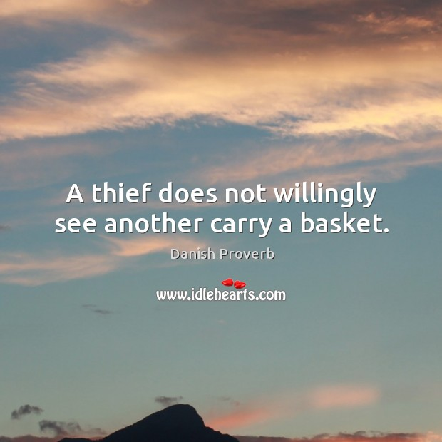 Image, A thief does not willingly see another carry a basket.