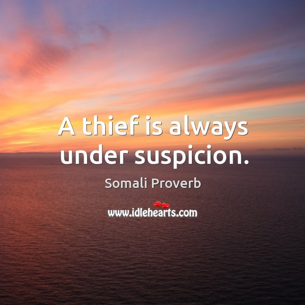 A thief is always under suspicion. Somali Proverbs Image
