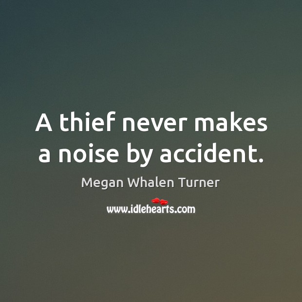 Image, A thief never makes a noise by accident.