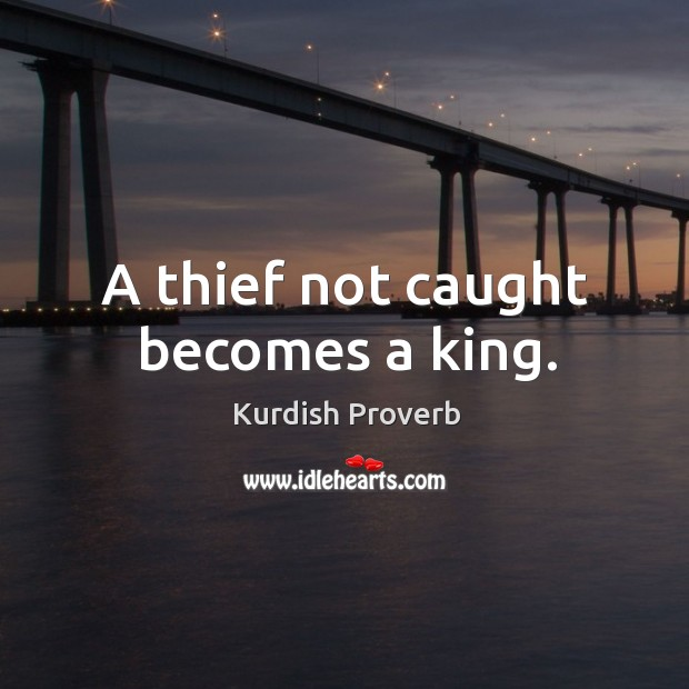 A thief not caught becomes a king. Kurdish Proverbs Image