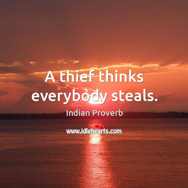 A thief thinks everybody steals. Image