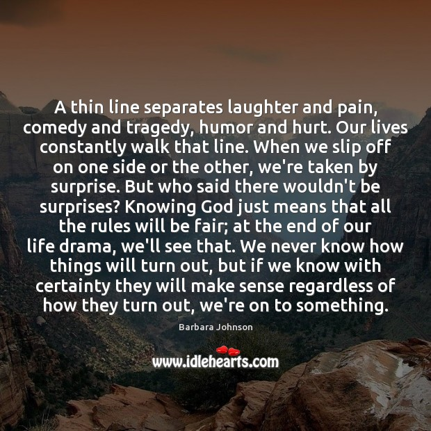 A thin line separates laughter and pain, comedy and tragedy, humor and Barbara Johnson Picture Quote