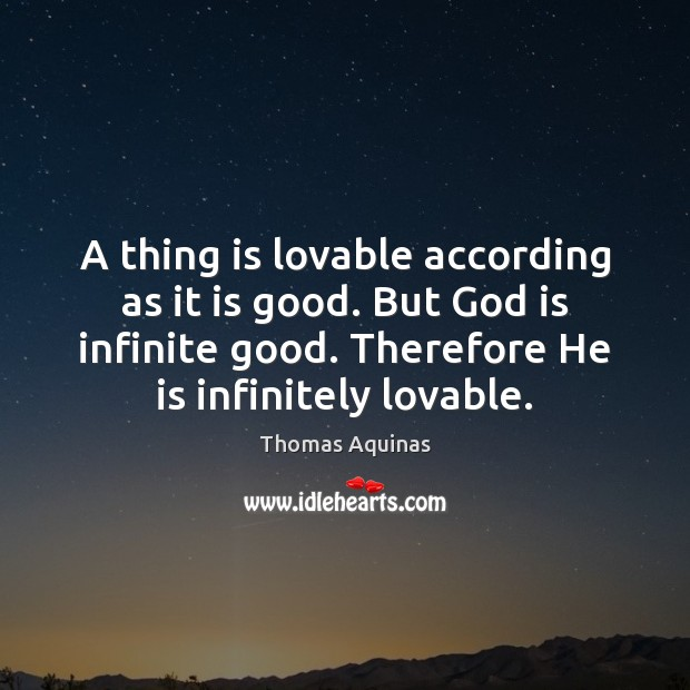A thing is lovable according as it is good. But God is Image