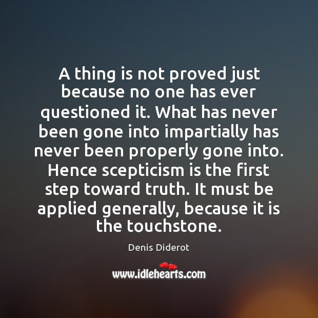 A thing is not proved just because no one has ever questioned Denis Diderot Picture Quote