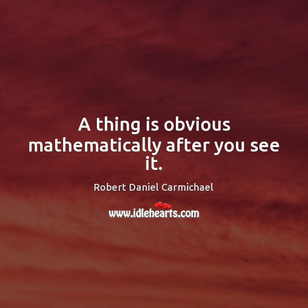 A thing is obvious mathematically after you see it. Image