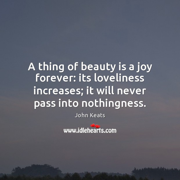 Image, A thing of beauty is a joy forever: its loveliness increases; it