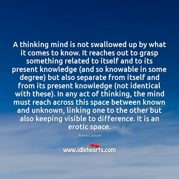 A thinking mind is not swallowed up by what it comes to Image