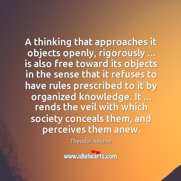 A thinking that approaches it objects openly, rigorously … is also free toward Image