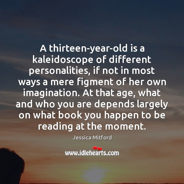 A thirteen-year-old is a kaleidoscope of different personalities, if not in most Image