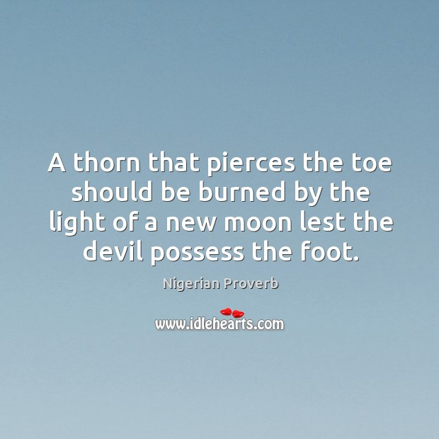 A thorn that pierces the toe should be burned Nigerian Proverbs Image