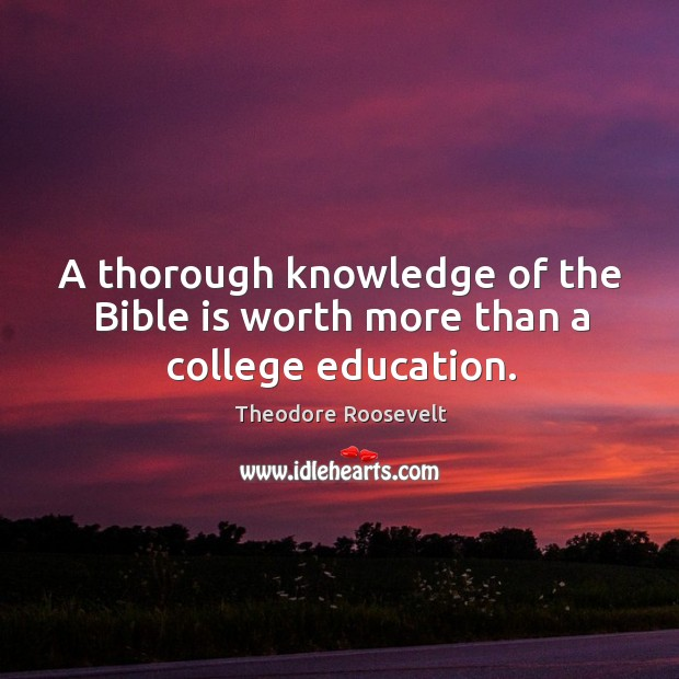 A thorough knowledge of the bible is worth more than a college education. Image