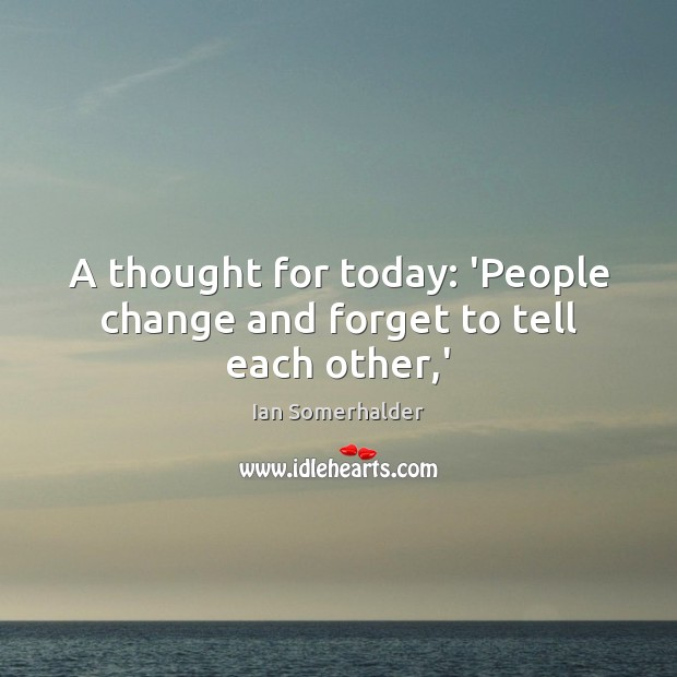A thought for today: 'People change and forget to tell each other,' Image