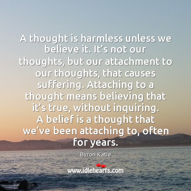 Image, A thought is harmless unless we believe it. It's not our