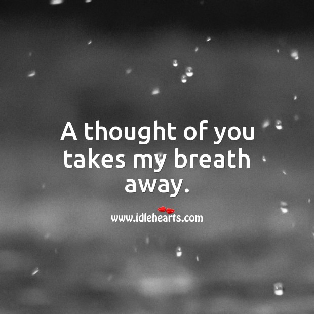 A thought of you takes my breath away. Thought of You Quotes Image