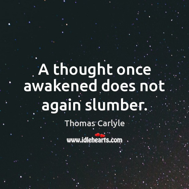 A thought once awakened does not again slumber. Image