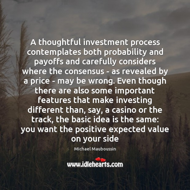 A thoughtful investment process contemplates both probability and payoffs and carefully considers Investment Quotes Image