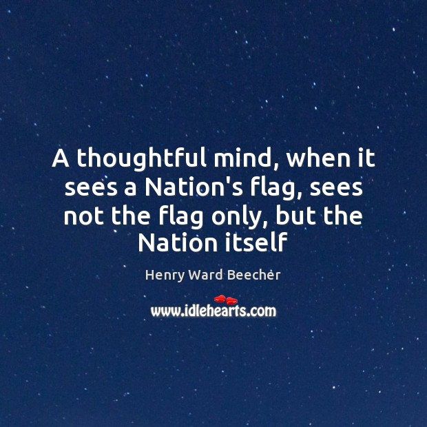 Image, A thoughtful mind, when it sees a Nation's flag, sees not the