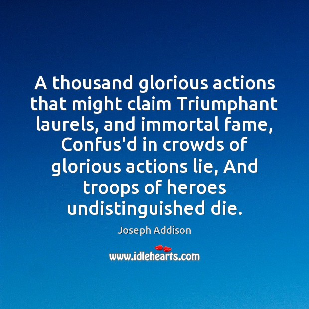 A thousand glorious actions that might claim Triumphant laurels, and immortal fame, Image