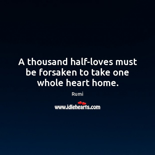 A thousand half-loves must be forsaken to take one whole heart home. Image