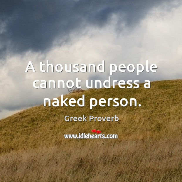 A thousand people cannot undress a naked person. Greek Proverbs Image
