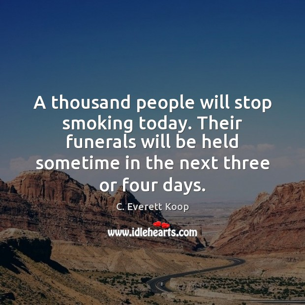 A thousand people will stop smoking today. Their funerals will be held Image