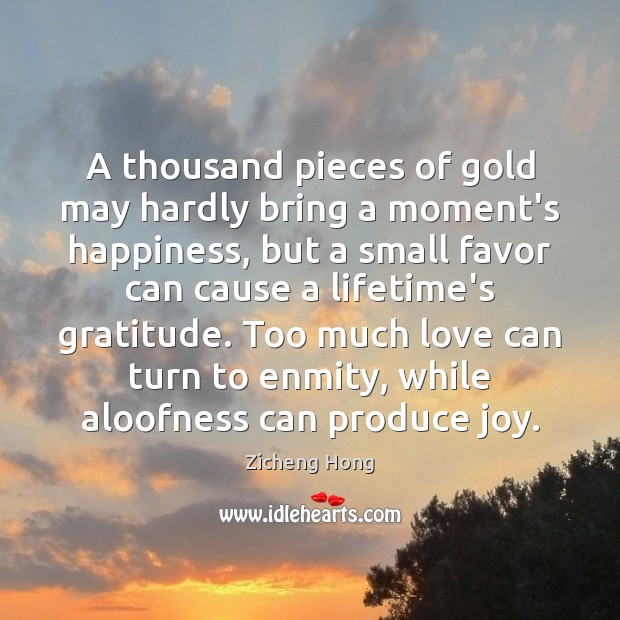 A thousand pieces of gold may hardly bring a moment's happiness, but Zicheng Hong Picture Quote