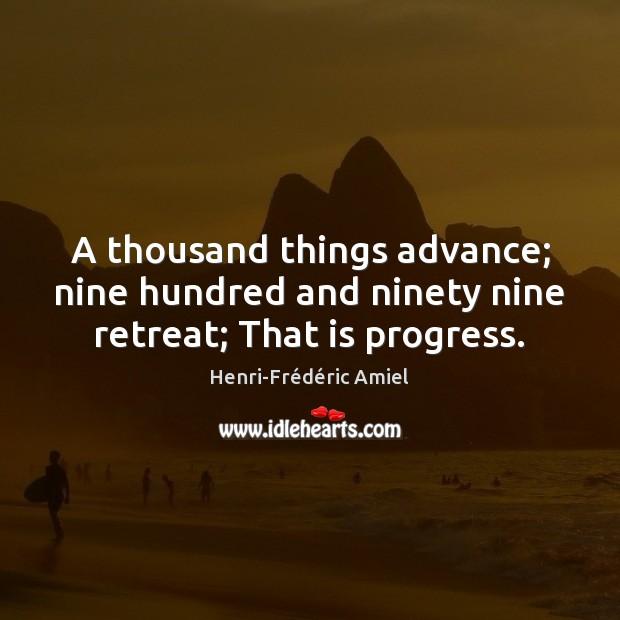 A thousand things advance; nine hundred and ninety nine retreat; That is progress. Image