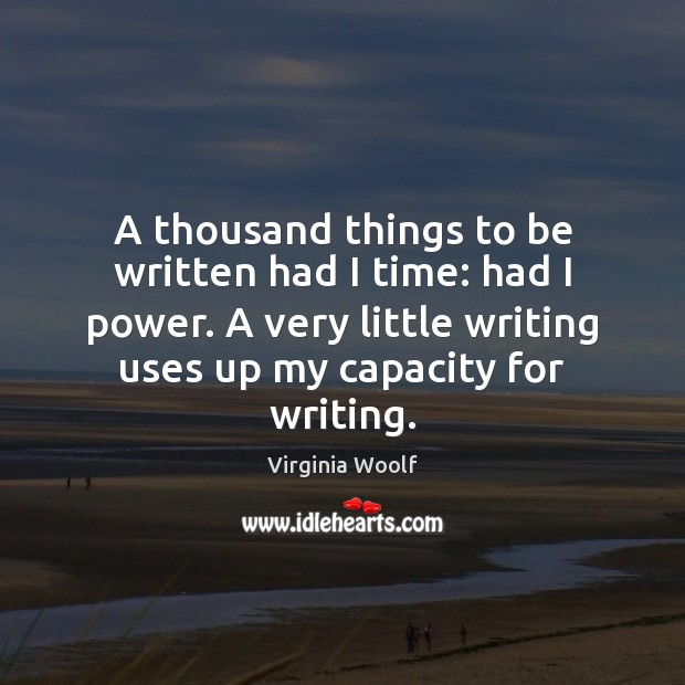 A thousand things to be written had I time: had I power. Image