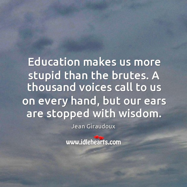 A thousand voices call to us on every hand, but our ears are stopped with wisdom. Image