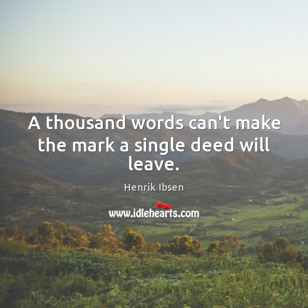 A thousand words can't make the mark a single deed will leave. Image