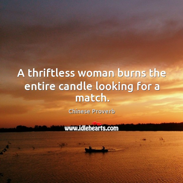 Image, A thriftless woman burns the entire candle looking for a match.