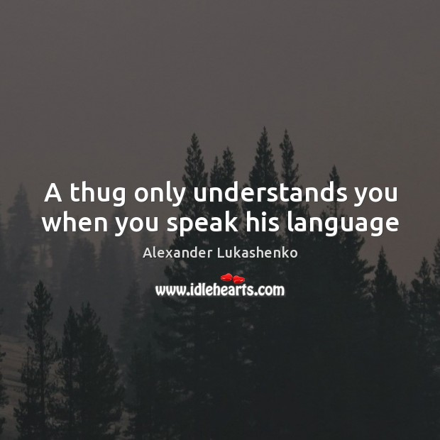 Image, A thug only understands you when you speak his language