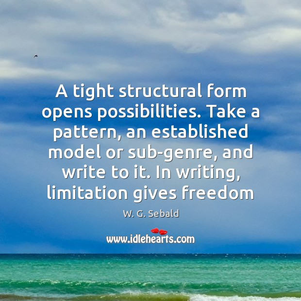 A tight structural form opens possibilities. Take a pattern, an established model Image