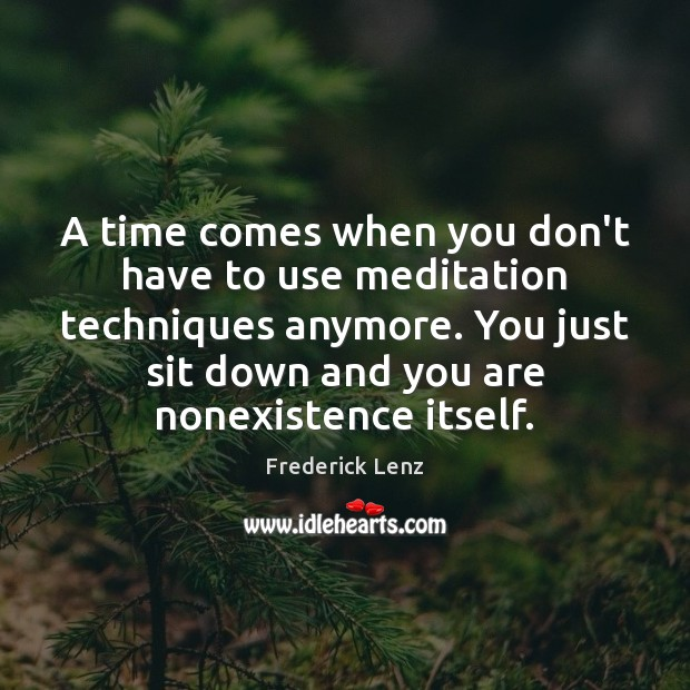 A time comes when you don't have to use meditation techniques anymore. Image