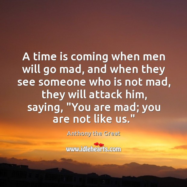 Image, A time is coming when men will go mad, and when they