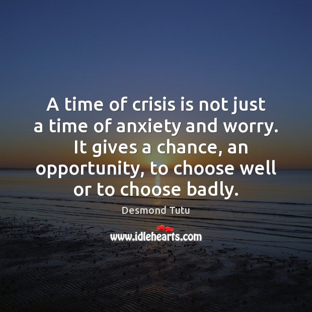 A time of crisis is not just a time of anxiety and Desmond Tutu Picture Quote